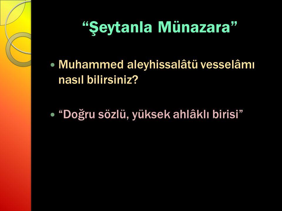 """""""Şeytanla Münazara"""" Muhammed aleyhissalâtü vesselâmı nasıl bilirsiniz? """"Doğru sözlü, yüksek ahlâklı birisi"""""""