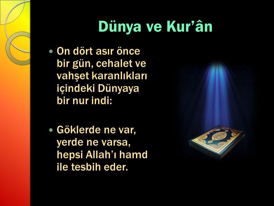 Dünya ve Kur'ân On dört asır önce bir gün, cehalet ve vahşet karanlıkları içindeki Dünyaya bir nur indi: Göklerde ne var, yerde ne varsa, hepsi Allah'