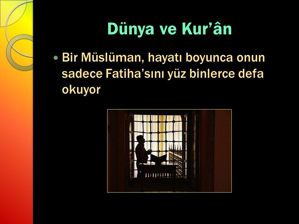 Dünya ve Kur'ân Bir Müslüman, hayatı boyunca onun sadece Fatiha'sını yüz binlerce defa okuyor