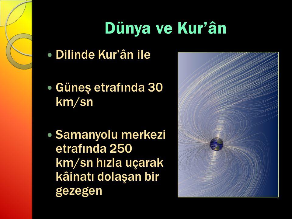 Dünya ve Kur'ân Dilinde Kur'ân ile Güneş etrafında 30 km/sn Samanyolu merkezi etrafında 250 km/sn hızla uçarak kâinatı dolaşan bir gezegen