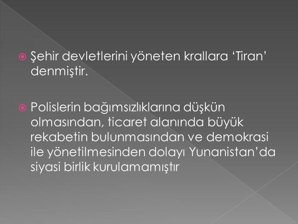  Şehir devletlerini yöneten krallara 'Tiran' denmiştir.  Polislerin bağımsızlıklarına düşkün olmasından, ticaret alanında büyük rekabetin bulunmasın