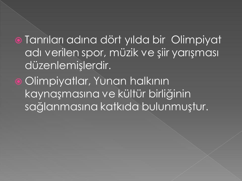  Tanrıları adına dört yılda bir Olimpiyat adı verilen spor, müzik ve şiir yarışması düzenlemişlerdir.  Olimpiyatlar, Yunan halkının kaynaşmasına ve