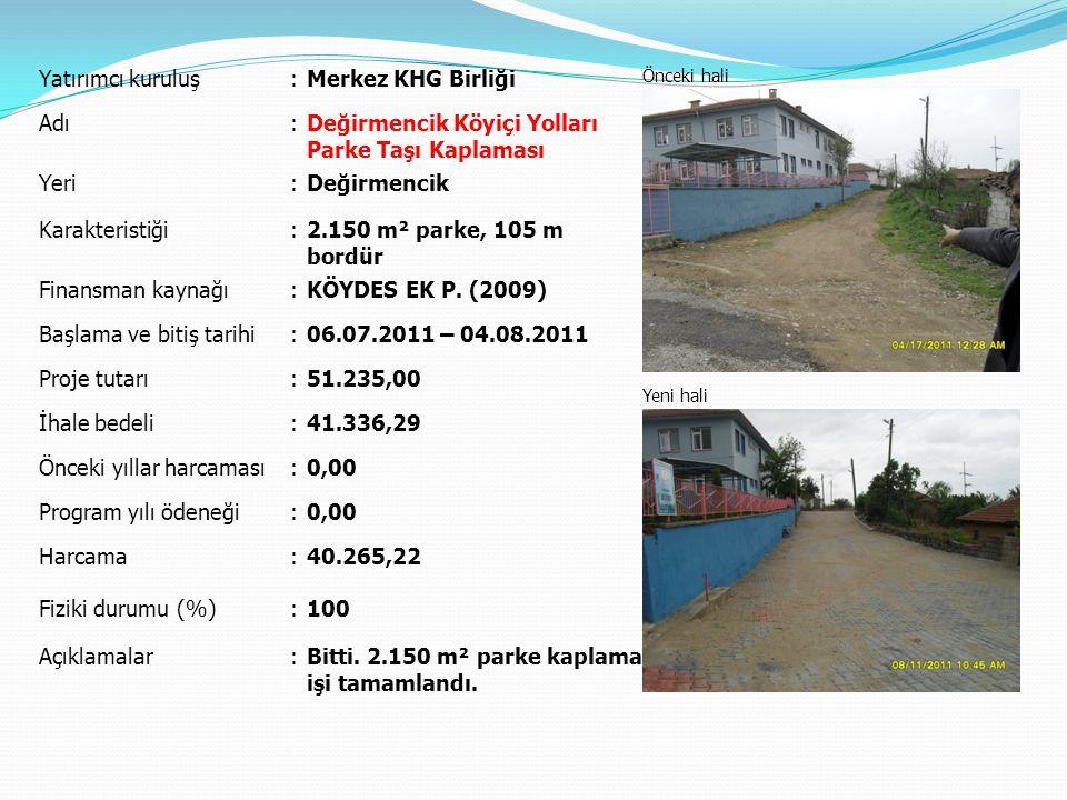 Yatırımcı kuruluş:Merkez KHG Birliği Önceki hali Yeni hali Adı:Değirmencik Köyiçi Yolları Parke Taşı Kaplaması Yeri:Değirmencik Karakteristiği:2.150 m