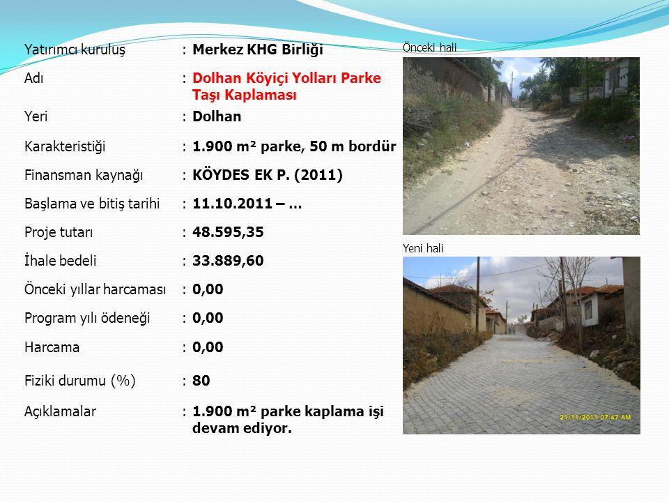 Yatırımcı kuruluş:Merkez KHG Birliği Önceki hali Yeni hali Adı:Dolhan Köyiçi Yolları Parke Taşı Kaplaması Yeri:Dolhan Karakteristiği:1.900 m² parke, 5
