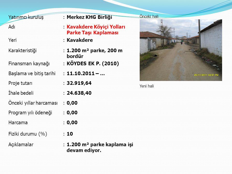 Yatırımcı kuruluş:Merkez KHG Birliği Önceki hali Yeni hali Adı:Kavakdere Köyiçi Yolları Parke Taşı Kaplaması Yeri:Kavakdere Karakteristiği:1.200 m² pa