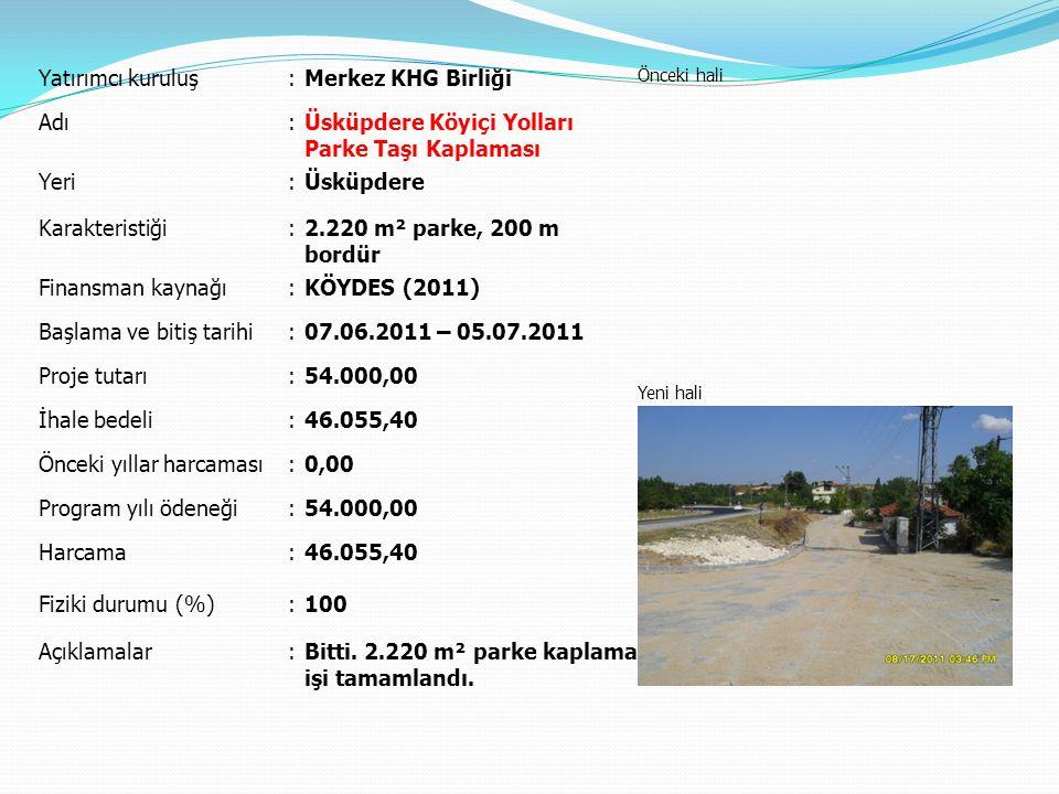Yatırımcı kuruluş:Merkez KHG Birliği Önceki hali Yeni hali Adı:Üsküpdere Köyiçi Yolları Parke Taşı Kaplaması Yeri:Üsküpdere Karakteristiği:2.220 m² pa