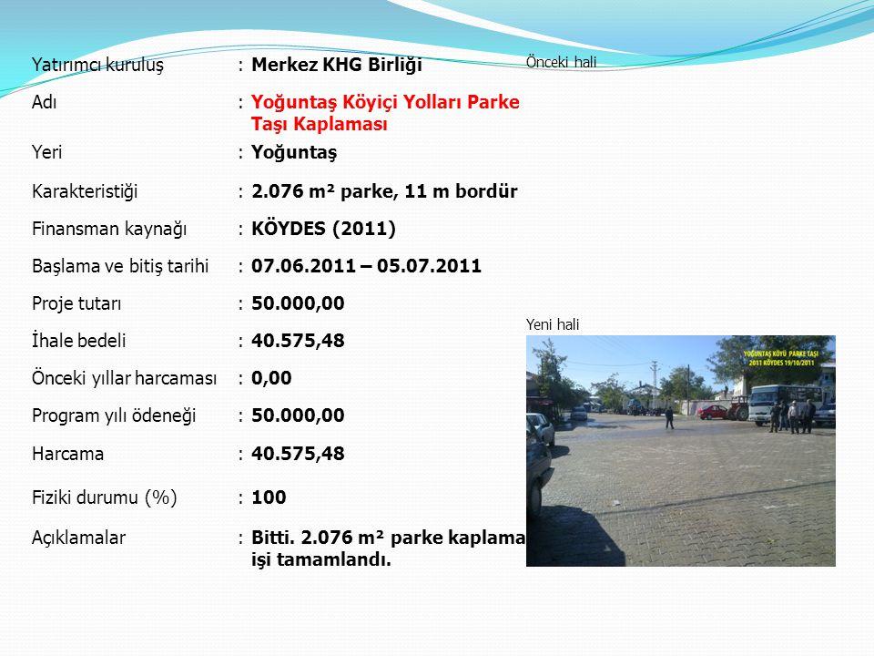 Yatırımcı kuruluş:Merkez KHG Birliği Önceki hali Yeni hali Adı:Yoğuntaş Köyiçi Yolları Parke Taşı Kaplaması Yeri:Yoğuntaş Karakteristiği:2.076 m² park