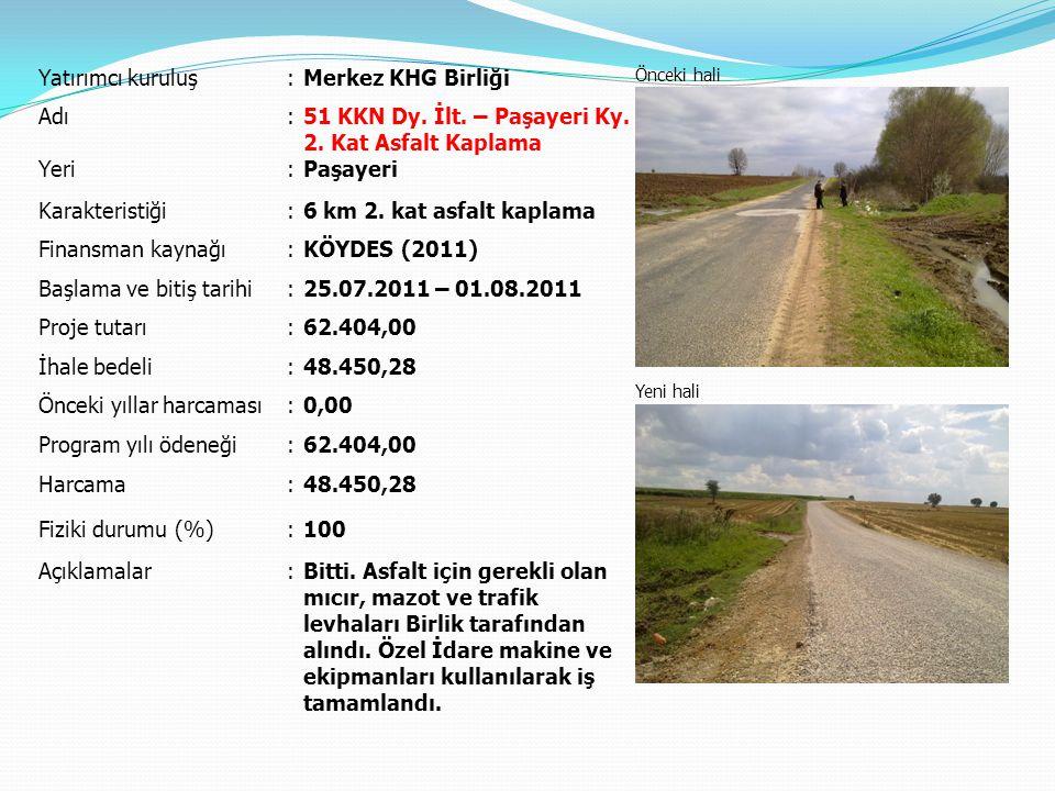 Yatırımcı kuruluş:Merkez KHG Birliği Önceki hali Yeni hali Adı:Yoğuntaş Köyiçi Yolları Parke Taşı Kaplaması Yeri:Yoğuntaş Karakteristiği:2.076 m² parke, 11 m bordür Finansman kaynağı:KÖYDES (2011) Başlama ve bitiş tarihi:07.06.2011 – 05.07.2011 Proje tutarı:50.000,00 İhale bedeli:40.575,48 Önceki yıllar harcaması:0,00 Program yılı ödeneği:50.000,00 Harcama:40.575,48 Fiziki durumu (%):100 Açıklamalar:Bitti.
