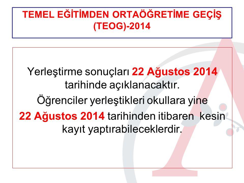 Yerleştirme sonuçları 22 Ağustos 2014 tarihinde açıklanacaktır.