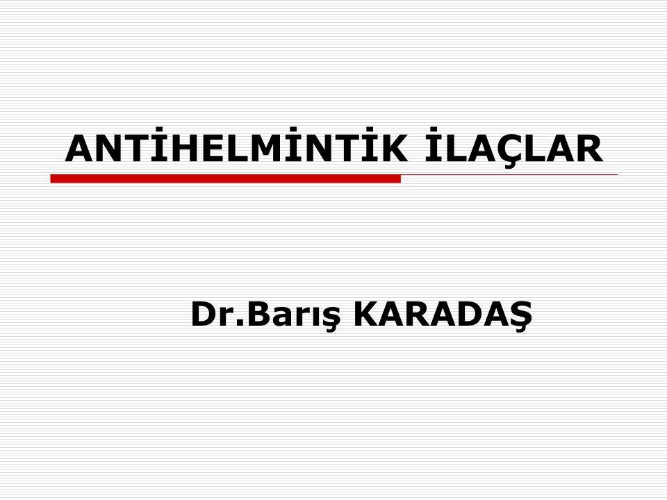 ANTİHELMİNTİK İLAÇLAR Dr.Barış KARADAŞ