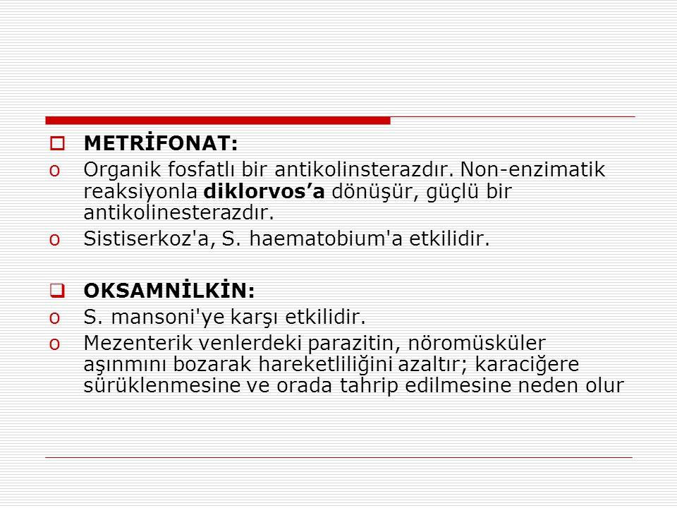  METRİFONAT: oOrganik fosfatlı bir antikolinsterazdır. Non-enzimatik reaksiyonla diklorvos'a dönüşür, güçlü bir antikolinesterazdır. oSistiserkoz'a,