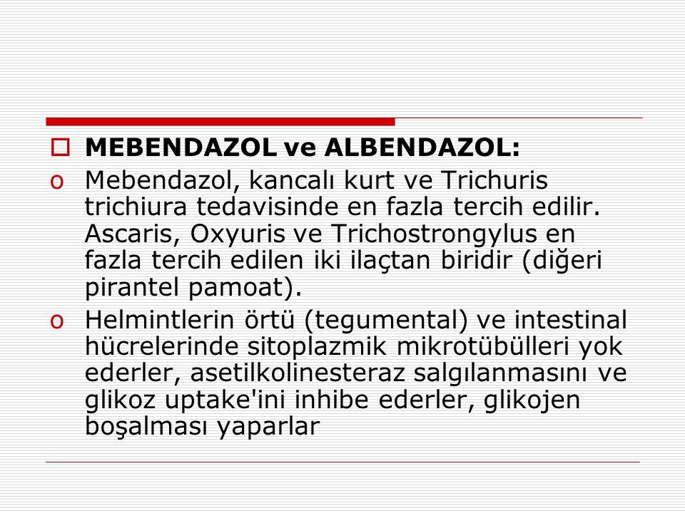  MEBENDAZOL ve ALBENDAZOL: oMebendazol, kancalı kurt ve Trichuris trichiura tedavisinde en fazla tercih edilir. Ascaris, Oxyuris ve Trichostrongylus