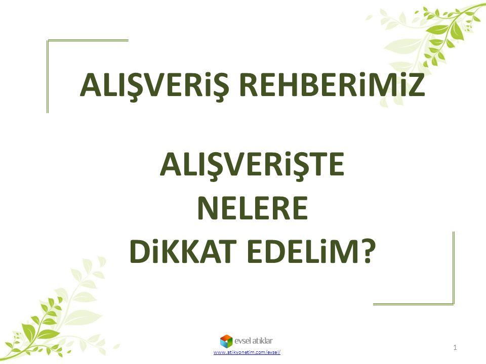 ALIŞVERiŞ REHBERiMiZ ALIŞVERiŞTE NELERE DiKKAT EDELiM? 1 www.atikyonetim.com/evsel/