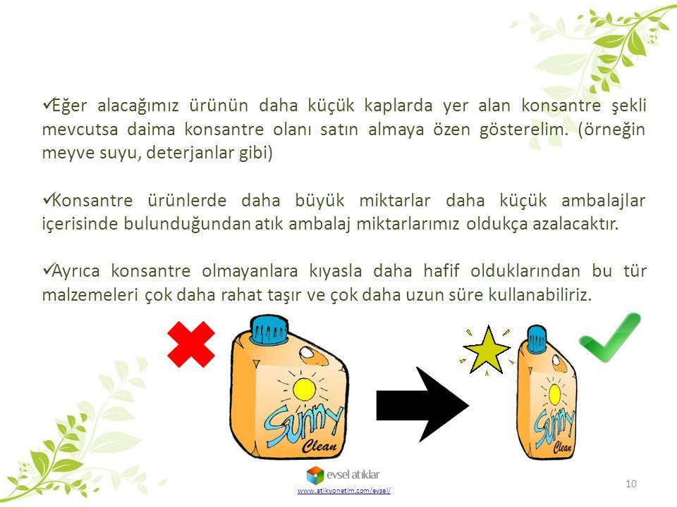 10 www.atikyonetim.com/evsel/ Eğer alacağımız ürünün daha küçük kaplarda yer alan konsantre şekli mevcutsa daima konsantre olanı satın almaya özen gös