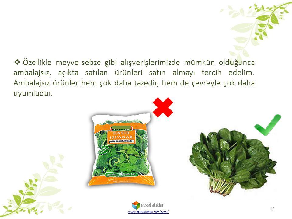  Özellikle meyve-sebze gibi alışverişlerimizde mümkün olduğunca ambalajsız, açıkta satılan ürünleri satın almayı tercih edelim. Ambalajsız ürünler he