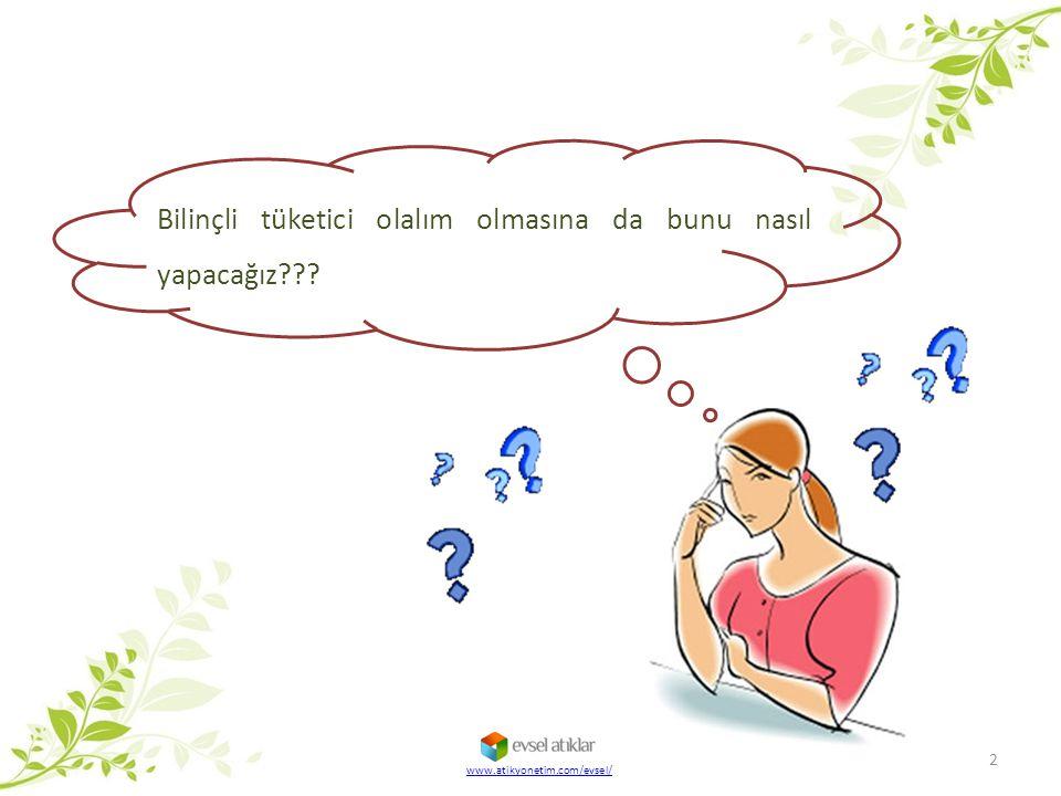 Bilinçli tüketici olalım olmasına da bunu nasıl yapacağız??? 2 www.atikyonetim.com/evsel/