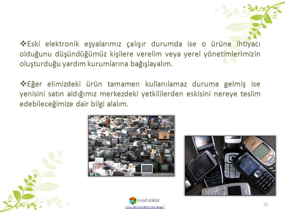 20  Eski elektronik eşyalarımız çalışır durumda ise o ürüne ihtiyacı olduğunu düşündüğümüz kişilere verelim veya yerel yönetimlerimizin oluşturduğu y