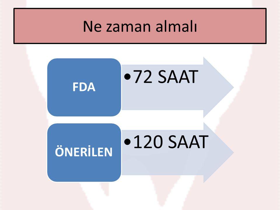 Ne zaman almalı 72 SAAT FDA 120 SAAT ÖNERİLEN