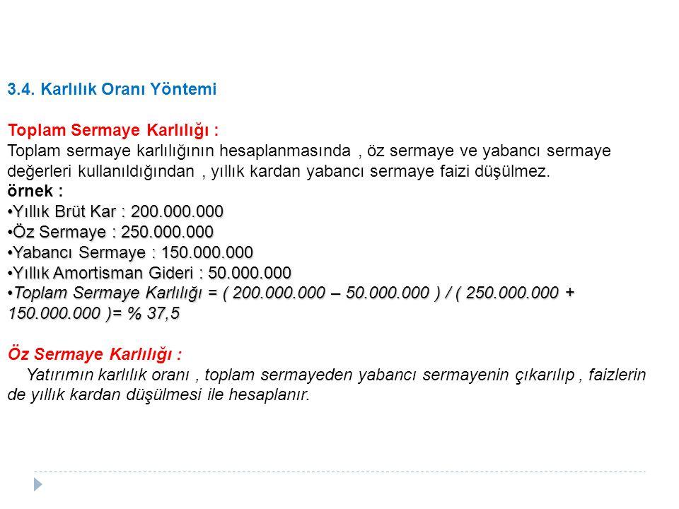 3.4. Karlılık Oranı Yöntemi Toplam Sermaye Karlılığı : Toplam sermaye karlılığının hesaplanmasında, öz sermaye ve yabancı sermaye değerleri kullanıldı