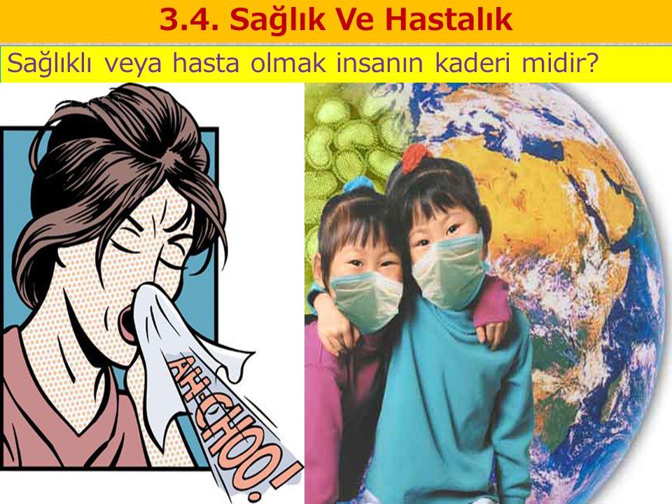 3.4. Sağlık Ve Hastalık Sağlıklı veya hasta olmak insanın kaderi midir?
