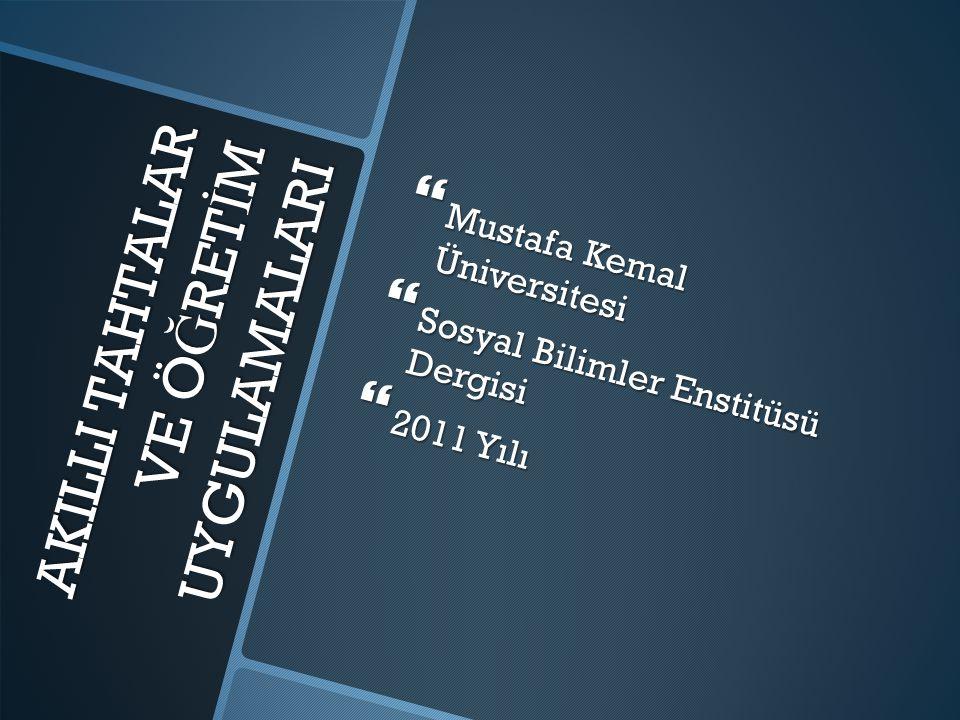 AKILLI TAHTALAR VE Ö Ğ RET İ M UYGULAMALARI  Mustafa Kemal Üniversitesi  Sosyal Bilimler Enstitüsü Dergisi  2011 Yılı