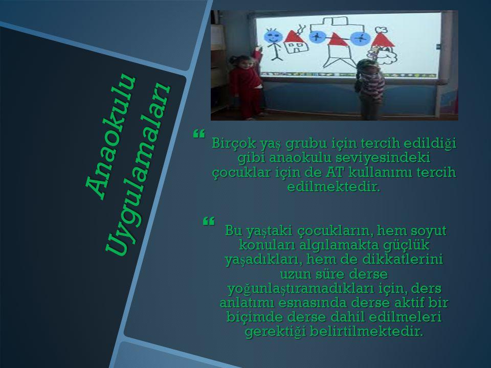 Anaokulu Uygulamaları  Birçok ya ş grubu için tercih edildi ğ i gibi anaokulu seviyesindeki çocuklar için de AT kullanımı tercih edilmektedir.  Bu y