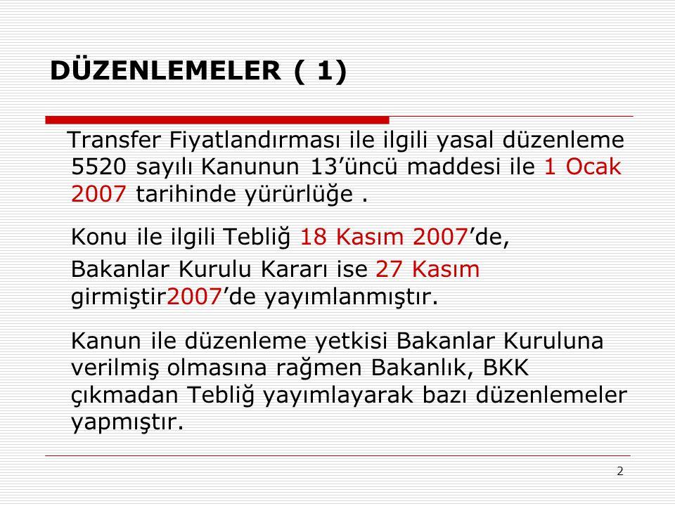 2 DÜZENLEMELER ( 1) Transfer Fiyatlandırması ile ilgili yasal düzenleme 5520 sayılı Kanunun 13'üncü maddesi ile 1 Ocak 2007 tarihinde yürürlüğe. Konu