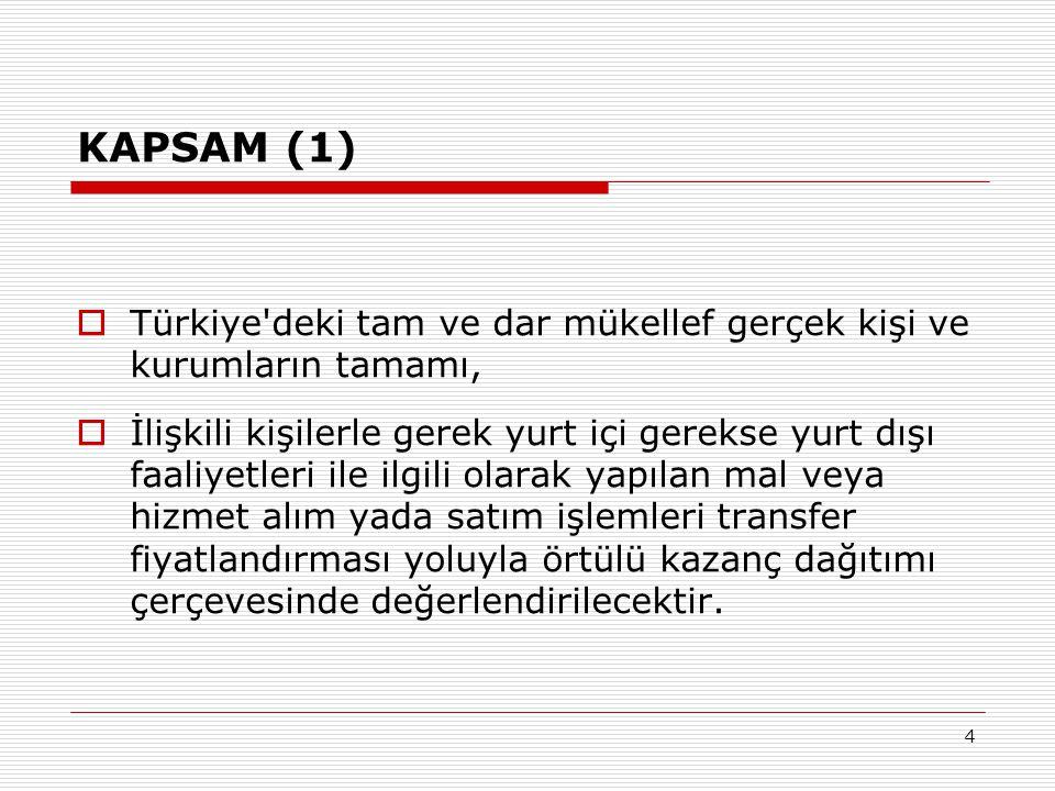 4 KAPSAM (1)  Türkiye'deki tam ve dar mükellef gerçek kişi ve kurumların tamamı,  İlişkili kişilerle gerek yurt içi gerekse yurt dışı faaliyetleri i