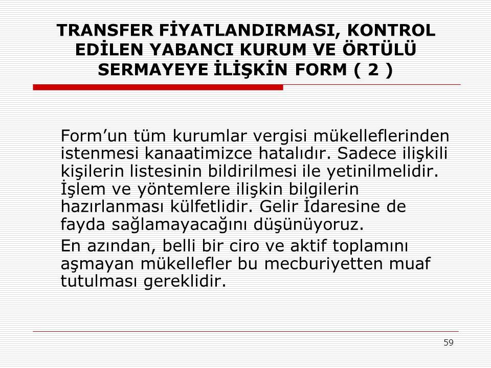 59 TRANSFER FİYATLANDIRMASI, KONTROL EDİLEN YABANCI KURUM VE ÖRTÜLÜ SERMAYEYE İLİŞKİN FORM ( 2 ) Form'un tüm kurumlar vergisi mükelleflerinden istenme