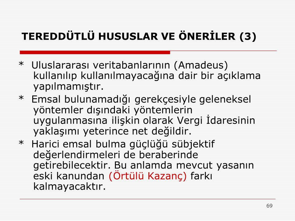 69 TEREDDÜTLÜ HUSUSLAR VE ÖNERİLER (3) * Uluslararası veritabanlarının (Amadeus) kullanılıp kullanılmayacağına dair bir açıklama yapılmamıştır. * Emsa