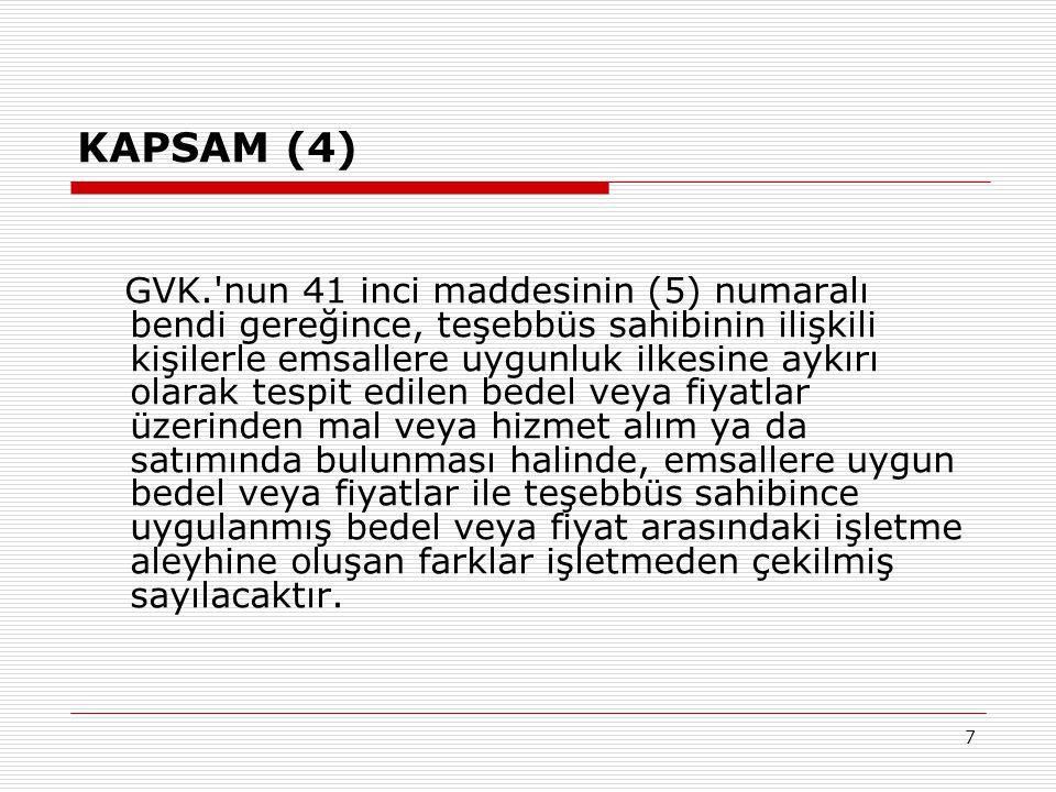 7 KAPSAM (4) GVK.'nun 41 inci maddesinin (5) numaralı bendi gereğince, teşebbüs sahibinin ilişkili kişilerle emsallere uygunluk ilkesine aykırı olarak