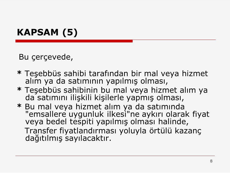 8 KAPSAM (5) Bu çerçevede, * Teşebbüs sahibi tarafından bir mal veya hizmet alım ya da satımının yapılmış olması, * Teşebbüs sahibinin bu mal veya hiz
