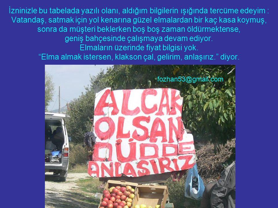 İzninizle bu tabelada yazılı olanı, aldığım bilgilerin ışığında tercüme edeyim : Vatandaş, satmak için yol kenarına güzel elmalardan bir kaç kasa koym