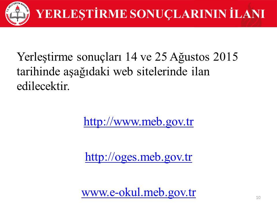 YERLEŞTİRME SONUÇLARININ İLANI Yerleştirme sonuçları 14 ve 25 Ağustos 2015 tarihinde aşağıdaki web sitelerinde ilan edilecektir. http://www.meb.gov.tr