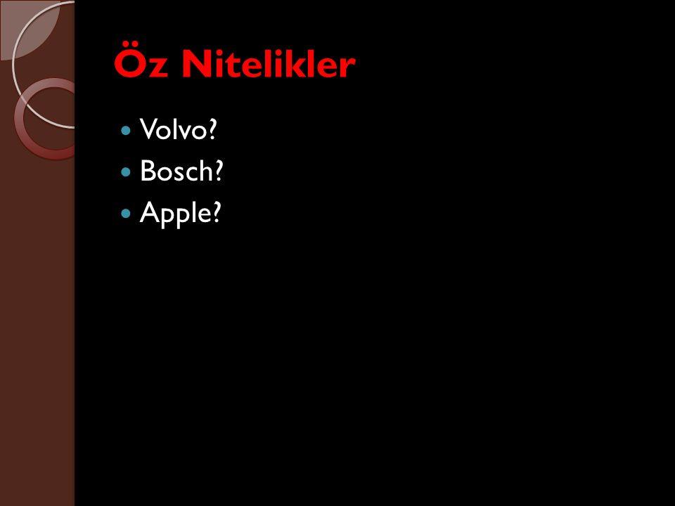 Öz Nitelikler Volvo? Bosch? Apple?