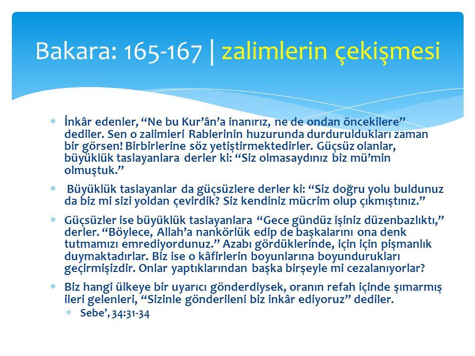  İnkâr edenler, Ne bu Kur'ân'a inanırız, ne de ondan öncekilere dediler.