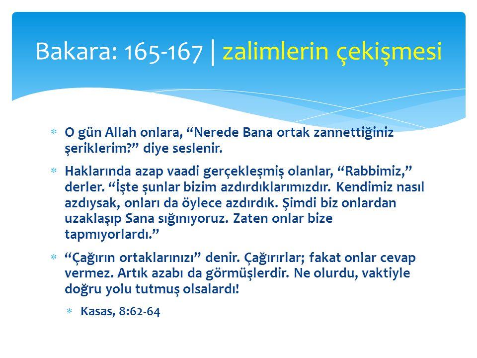  O gün Allah onlara, Nerede Bana ortak zannettiğiniz şeriklerim? diye seslenir.