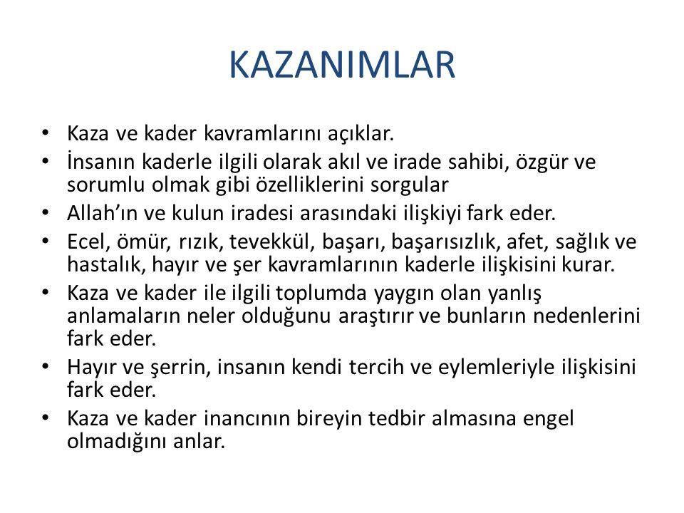 I.KAZANIM: Kaza ve kader kavramlarını açıklar.