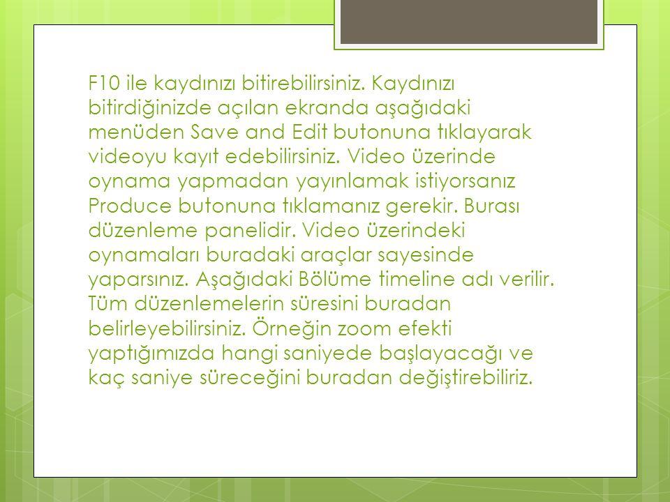 F10 ile kaydınızı bitirebilirsiniz. Kaydınızı bitirdiğinizde açılan ekranda aşağıdaki menüden Save and Edit butonuna tıklayarak videoyu kayıt edebilir