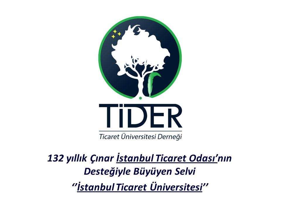 132 yıllık Çınar İstanbul Ticaret Odası'nın Desteğiyle Büyüyen Selvi ''İstanbul Ticaret Üniversitesi''