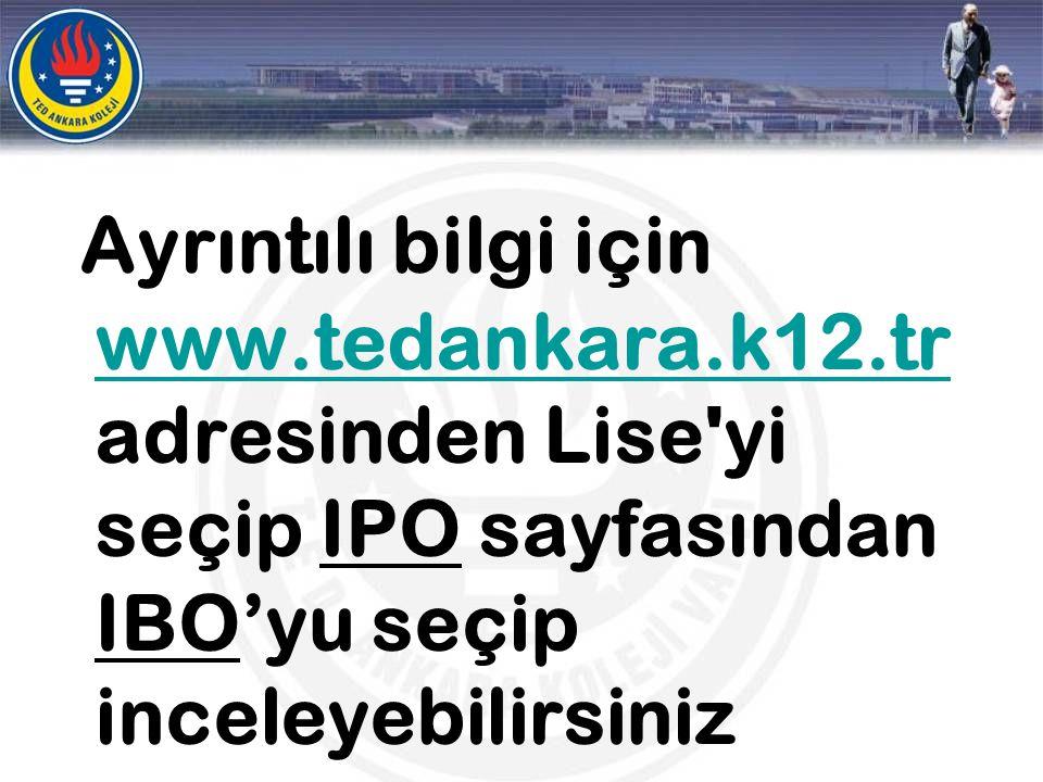 Ayrıntılı bilgi için www.tedankara.k12.tr adresinden Lise'yi seçip IPO sayfasından IBO'yu seçip inceleyebilirsiniz www.tedankara.k12.tr