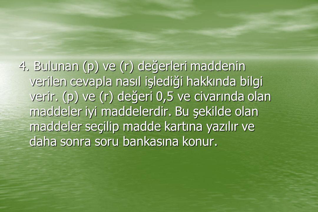 4. Bulunan (p) ve (r) değerleri maddenin verilen cevapla nasıl işlediği hakkında bilgi verir. (p) ve (r) değeri 0,5 ve civarında olan maddeler iyi mad