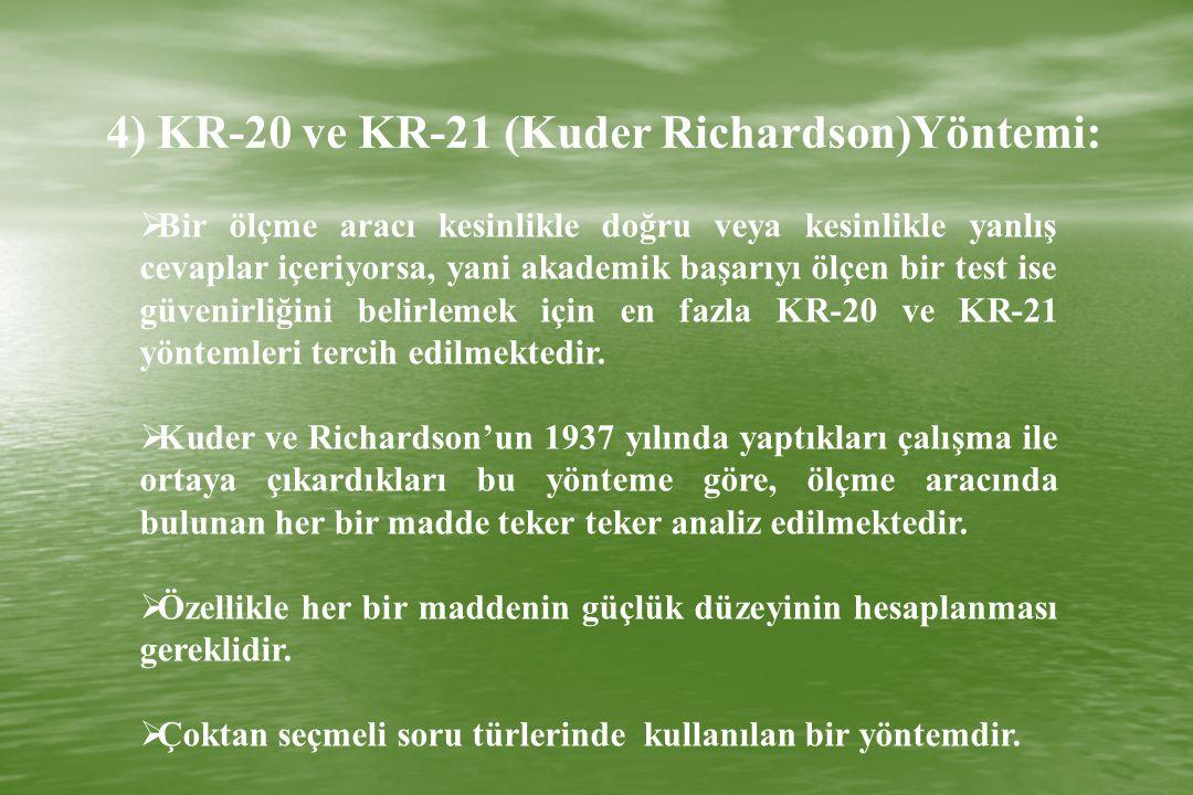 4) KR-20 ve KR-21 (Kuder Richardson)Yöntemi:  Bir ölçme aracı kesinlikle doğru veya kesinlikle yanlış cevaplar içeriyorsa, yani akademik başarıyı ölç