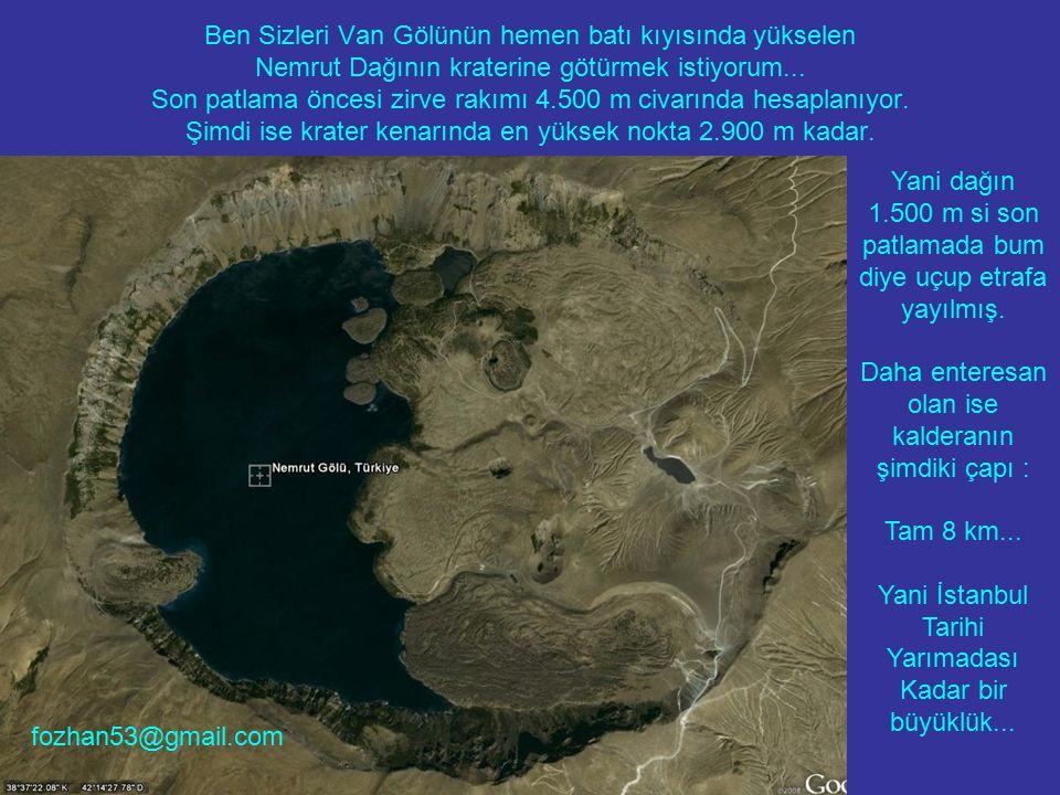 Ben Sizleri Van Gölünün hemen batı kıyısında yükselen Nemrut Dağının kraterine götürmek istiyorum... Son patlama öncesi zirve rakımı 4.500 m civarında