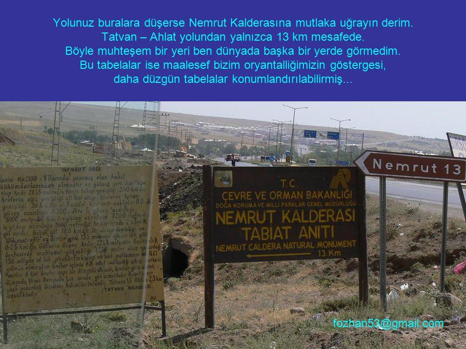 Yolunuz buralara düşerse Nemrut Kalderasına mutlaka uğrayın derim. Tatvan – Ahlat yolundan yalnızca 13 km mesafede. Böyle muhteşem bir yeri ben dünyad
