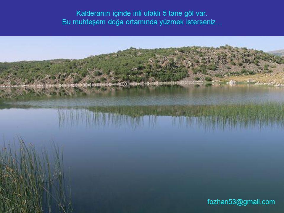 Kalderanın içinde irili ufaklı 5 tane göl var. Bu muhteşem doğa ortamında yüzmek isterseniz... fozhan53@gmail.com