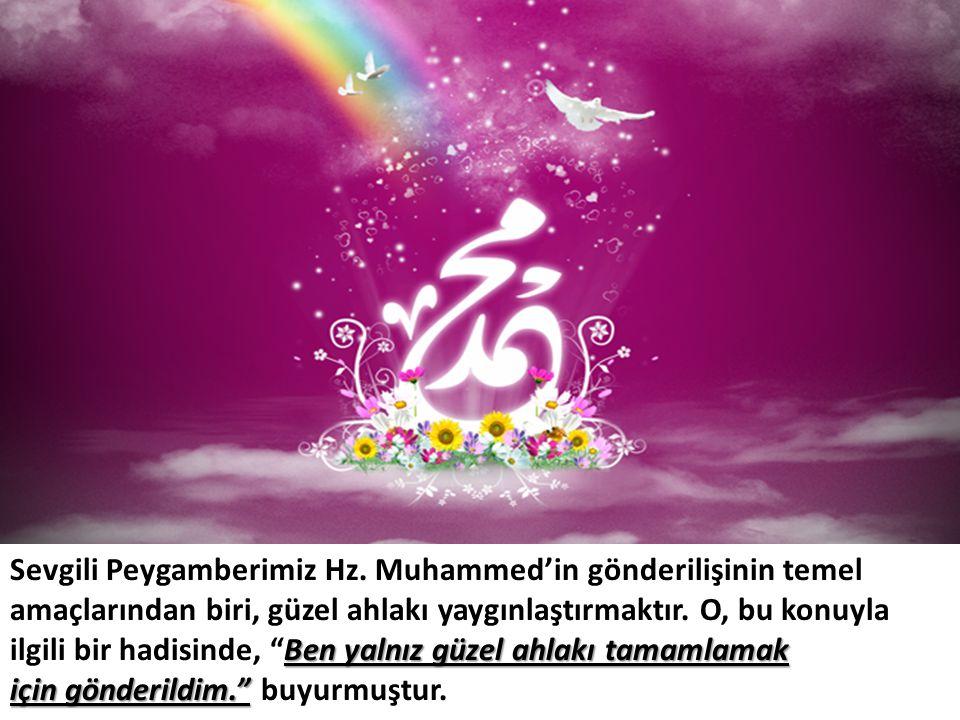 Ben yalnız güzel ahlakı tamamlamak Sevgili Peygamberimiz Hz. Muhammed'in gönderilişinin temel amaçlarından biri, güzel ahlakı yaygınlaştırmaktır. O, b