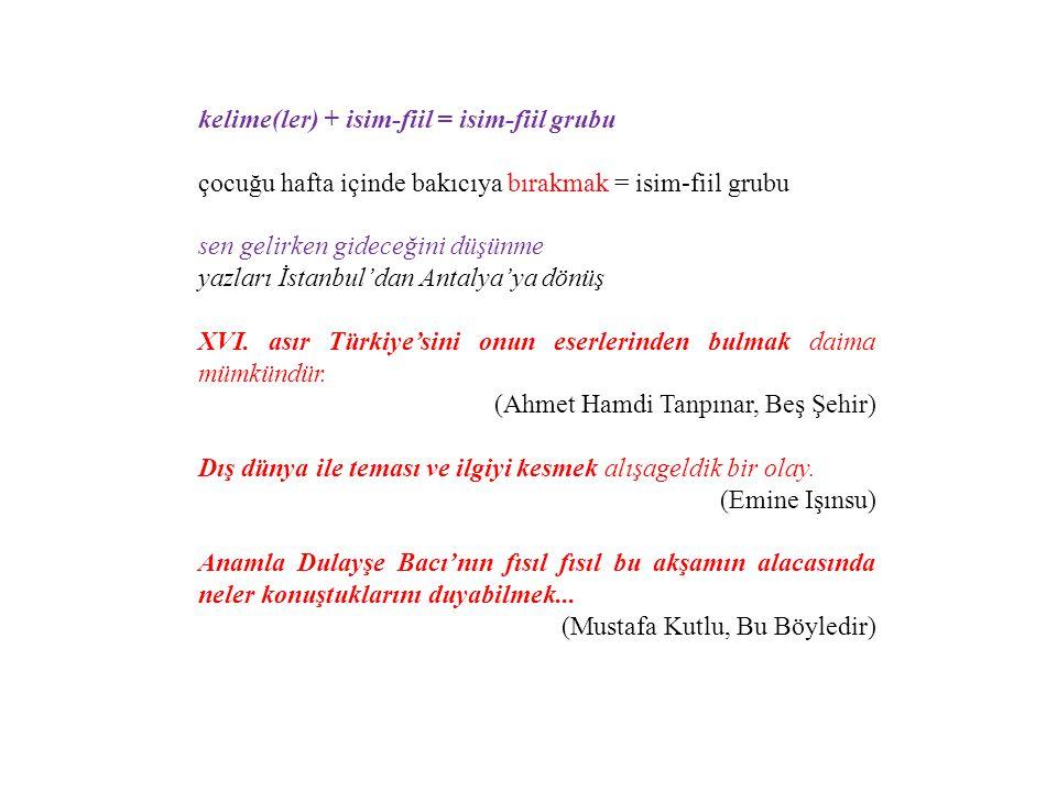 kelime(ler) + isim-fiil = isim-fiil grubu çocuğu hafta içinde bakıcıya bırakmak = isim-fiil grubu sen gelirken gideceğini düşünme yazları İstanbul'dan