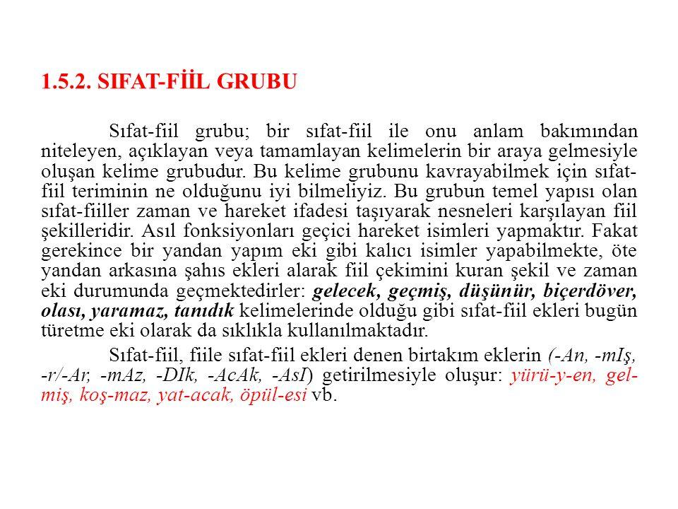 1.5.2. SIFAT-FİİL GRUBU Sıfat-fiil grubu; bir sıfat-fiil ile onu anlam bakımından niteleyen, açıklayan veya tamamlayan kelimelerin bir araya gelmesiyl
