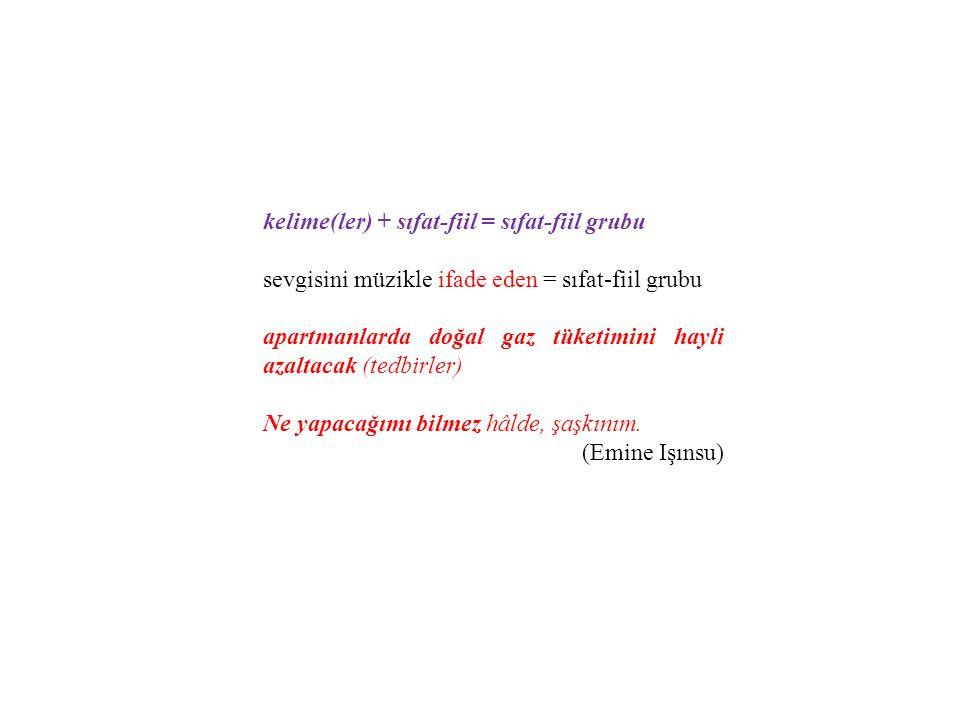 kelime(ler) + sıfat-fiil = sıfat-fiil grubu sevgisini müzikle ifade eden = sıfat-fiil grubu apartmanlarda doğal gaz tüketimini hayli azaltacak (tedbir